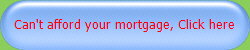 Can't afford your mortgage, Click here